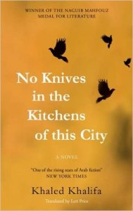 No Knives in the Kitchens of this City, by Khaled Khalifa