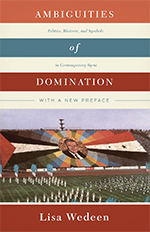 The Ambiguities of Domination, by LIsa Wedeen