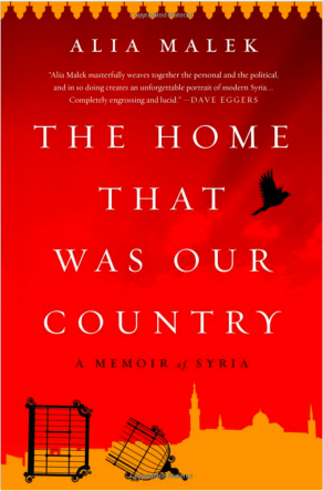 The Home that Was our Country, A Memoir of Syria, by Alia Malek