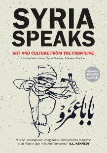 Syria Speaks: Art and Culture from the Frontline, eds. Malu Halasa, Zaher Omareen and Nawara Mahfoud