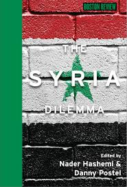 The Syria Dilemma, eds. Nader Hashemi and Danny Postel